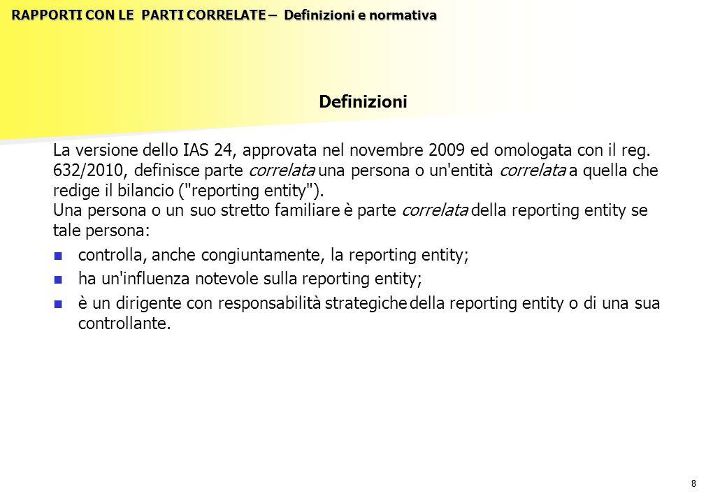 88 RAPPORTI CON LE PARTI CORRELATE – Definizioni e normativa Definizioni La versione dello IAS 24, approvata nel novembre 2009 ed omologata con il reg