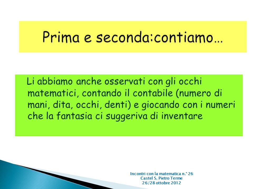 Li abbiamo anche osservati con gli occhi matematici, contando il contabile (numero di mani, dita, occhi, denti) e giocando con i numeri che la fantasi