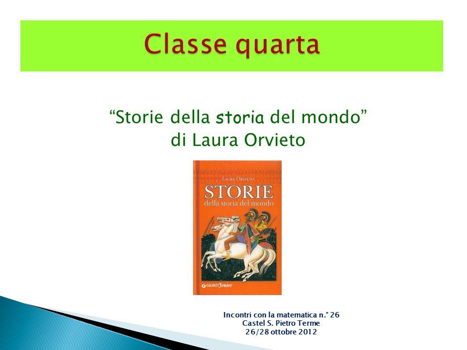 """""""Storie della s toria del mondo"""" di Laura Orvieto Incontri con la matematica n.° 26 Castel S. Pietro Terme 26/28 ottobre 2012"""