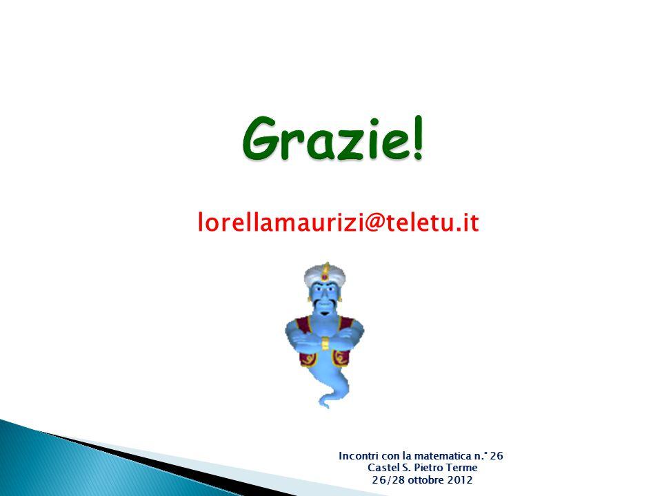 lorellamaurizi@teletu.it Incontri con la matematica n.° 26 Castel S. Pietro Terme 26/28 ottobre 2012