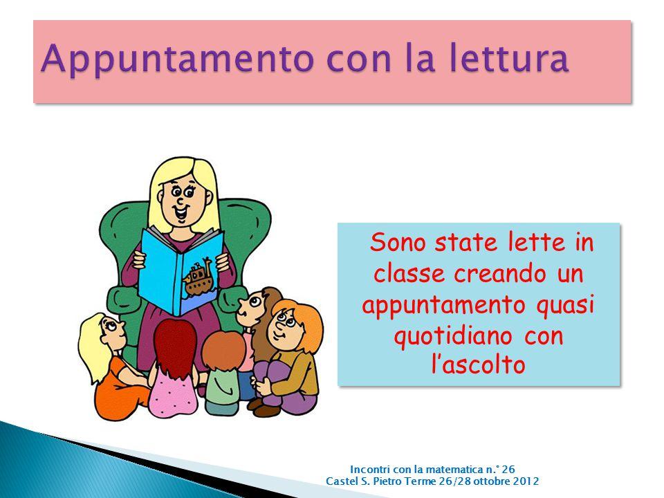 Incontri con la matematica n.° 26 Castel S. Pietro Terme 26/28 ottobre 2012 Sono state lette in classe creando un appuntamento quasi quotidiano con l'