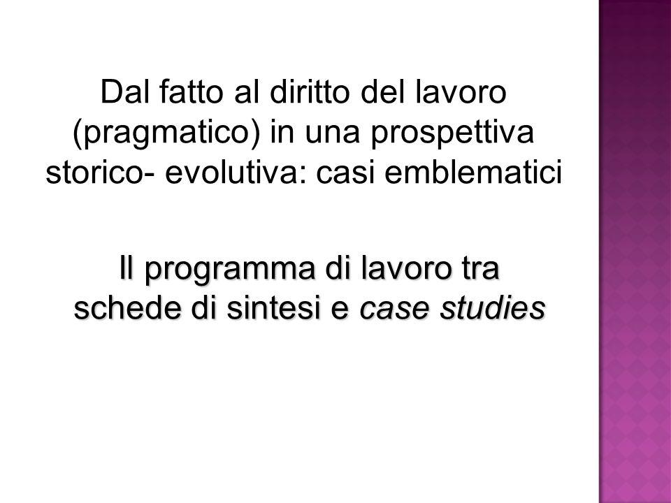 Dal fatto al diritto del lavoro (pragmatico) in una prospettiva storico- evolutiva: casi emblematici Il programma di lavoro tra schede di sintesi e ca
