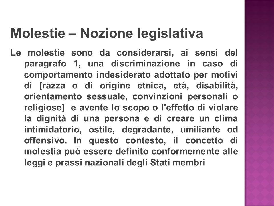 Molestie – Nozione legislativa Le molestie sono da considerarsi, ai sensi del paragrafo 1, una discriminazione in caso di comportamento indesiderato a
