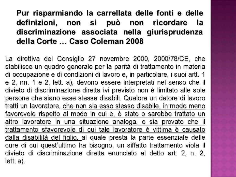Pur risparmiando la carrellata delle fonti e delle definizioni, non si può non ricordare la discriminazione associata nella giurisprudenza della Corte
