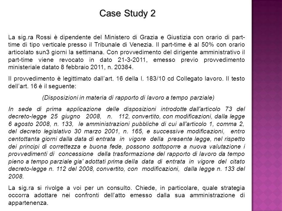 La sig.ra Rossi è dipendente del Ministero di Grazia e Giustizia con orario di part- time di tipo verticale presso il Tribunale di Venezia. Il part-ti