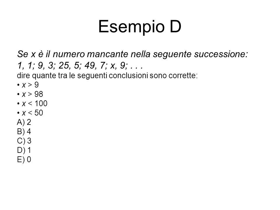 Esempio D Se x è il numero mancante nella seguente successione: 1, 1; 9, 3; 25, 5; 49, 7; x, 9;... dire quante tra le seguenti conclusioni sono corret