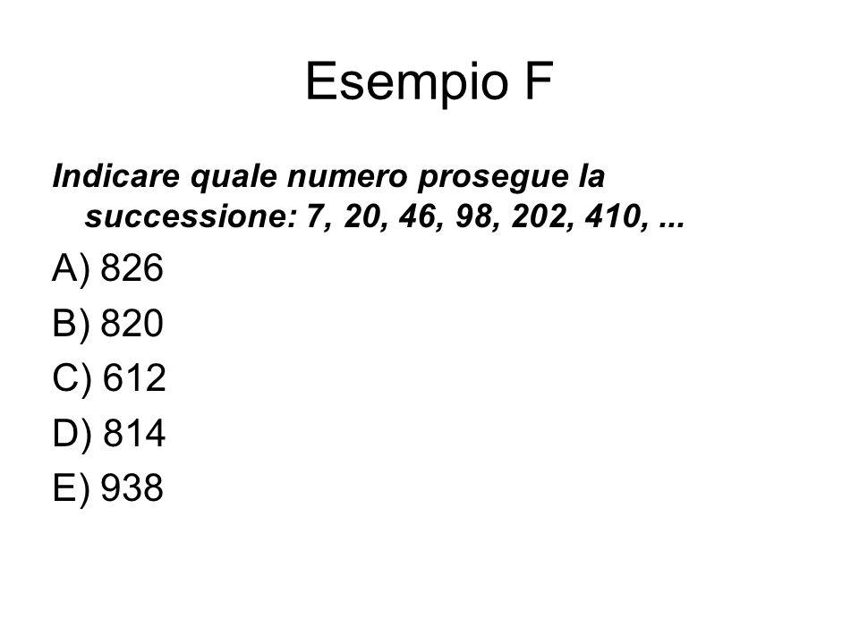 Esempio F Indicare quale numero prosegue la successione: 7, 20, 46, 98, 202, 410,... A) 826 B) 820 C) 612 D) 814 E) 938