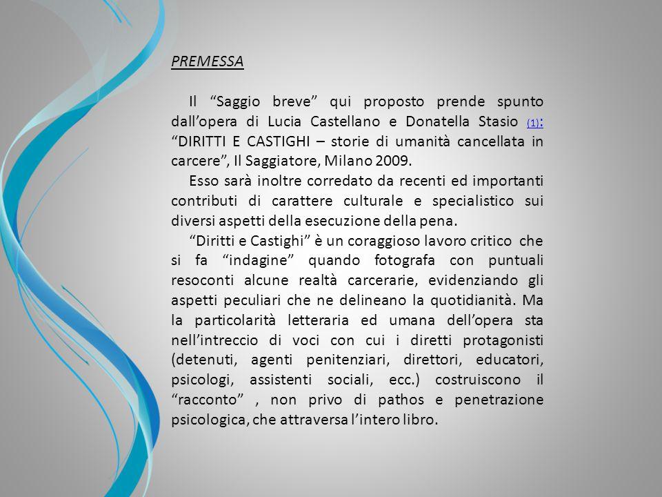 Il Saggio breve qui proposto prende spunto dall'opera di Lucia Castellano e Donatella Stasio (1) : DIRITTI E CASTIGHI – storie di umanità cancellata in carcere , Il Saggiatore, Milano 2009.