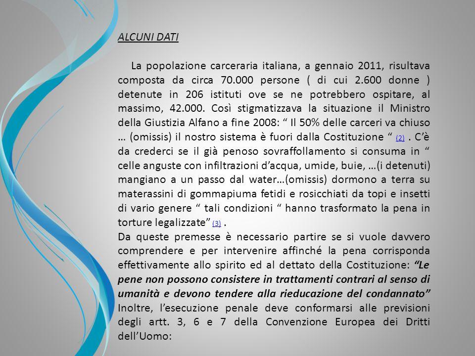 La popolazione carceraria italiana, a gennaio 2011, risultava composta da circa 70.000 persone ( di cui 2.600 donne ) detenute in 206 istituti ove se ne potrebbero ospitare, al massimo, 42.000.