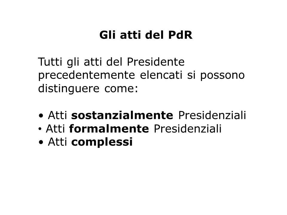 Gli atti del PdR Tutti gli atti del Presidente precedentemente elencati si possono distinguere come: Atti sostanzialmente Presidenziali Atti formalmente Presidenziali Atti complessi
