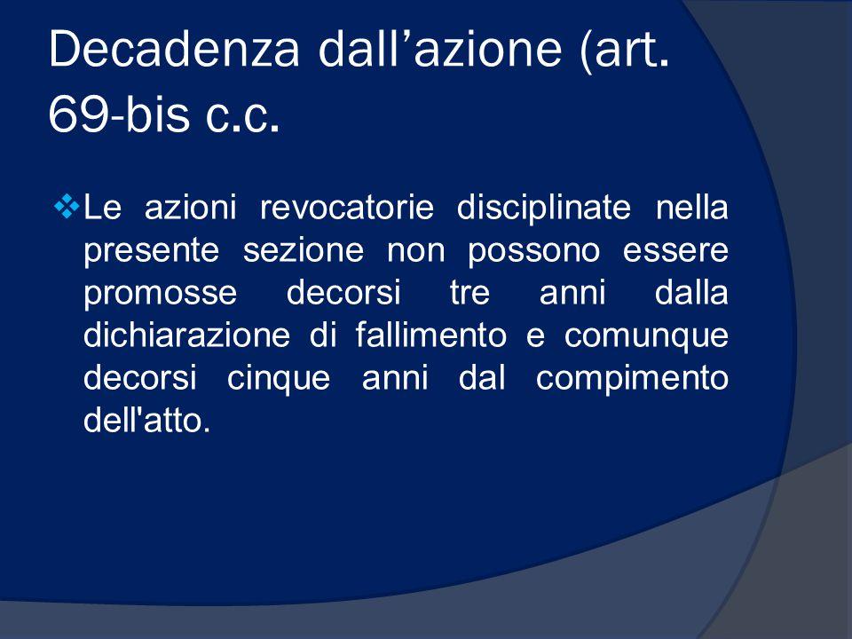 Decadenza dall'azione (art. 69-bis c.c.  Le azioni revocatorie disciplinate nella presente sezione non possono essere promosse decorsi tre anni dalla