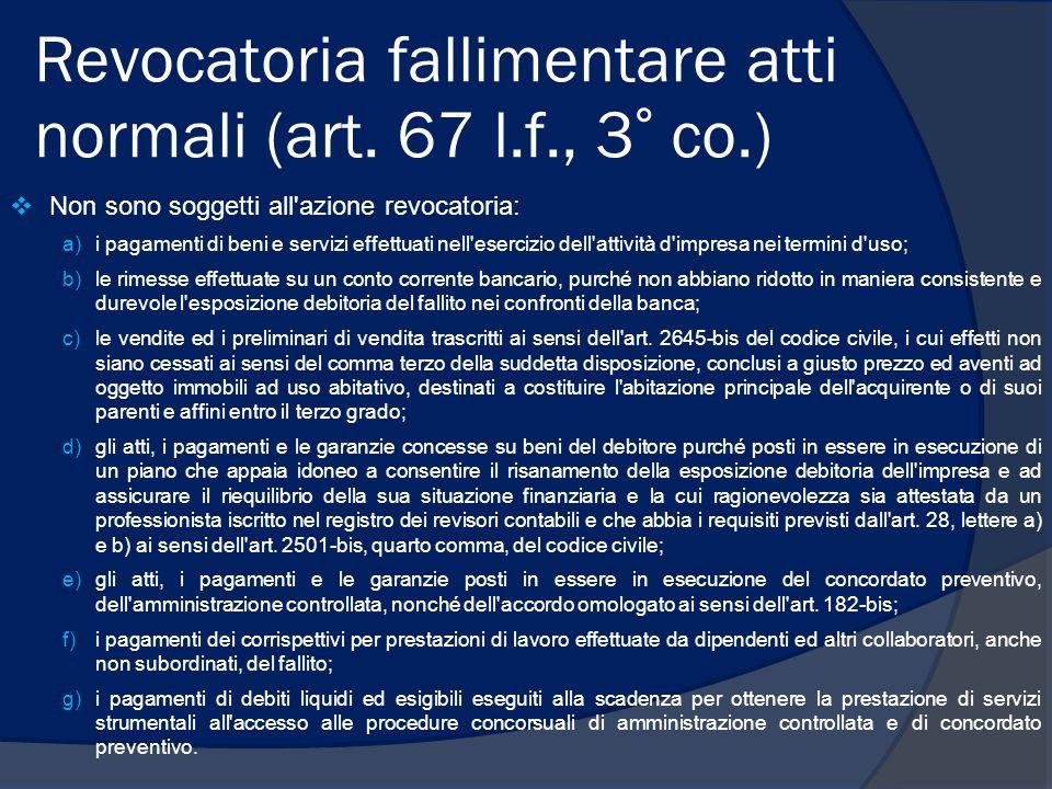 Revocatoria fallimentare atti normali (art. 67 l.f., 3° co.)  Non sono soggetti all'azione revocatoria: a)i pagamenti di beni e servizi effettuati ne