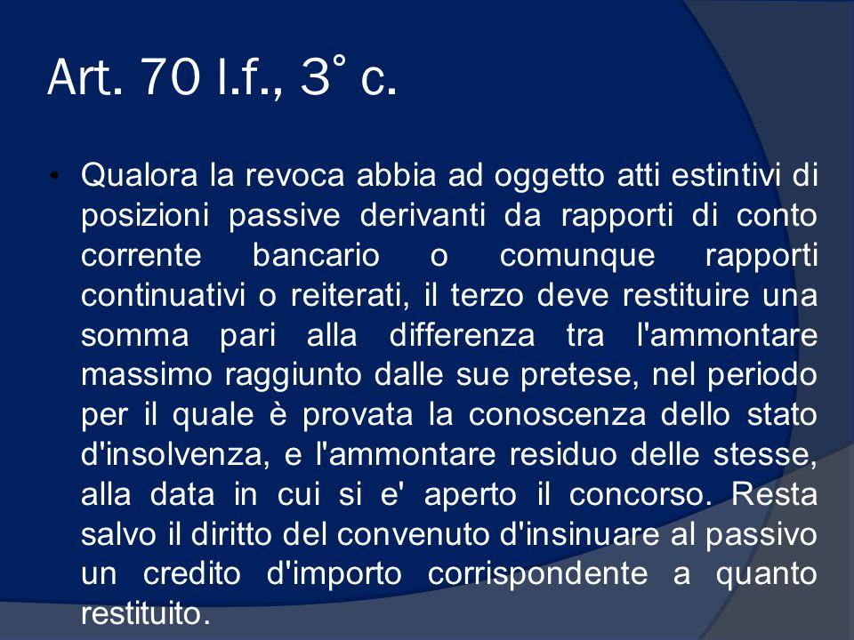Art. 70 l.f., 3° c. Qualora la revoca abbia ad oggetto atti estintivi di posizioni passive derivanti da rapporti di conto corrente bancario o comunque