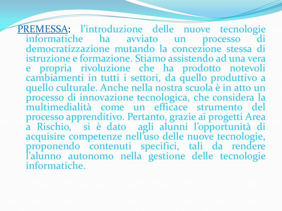 PREMESSA: l'introduzione delle nuove tecnologie informatiche ha avviato un processo di democratizzazione mutando la concezione stessa di istruzione e