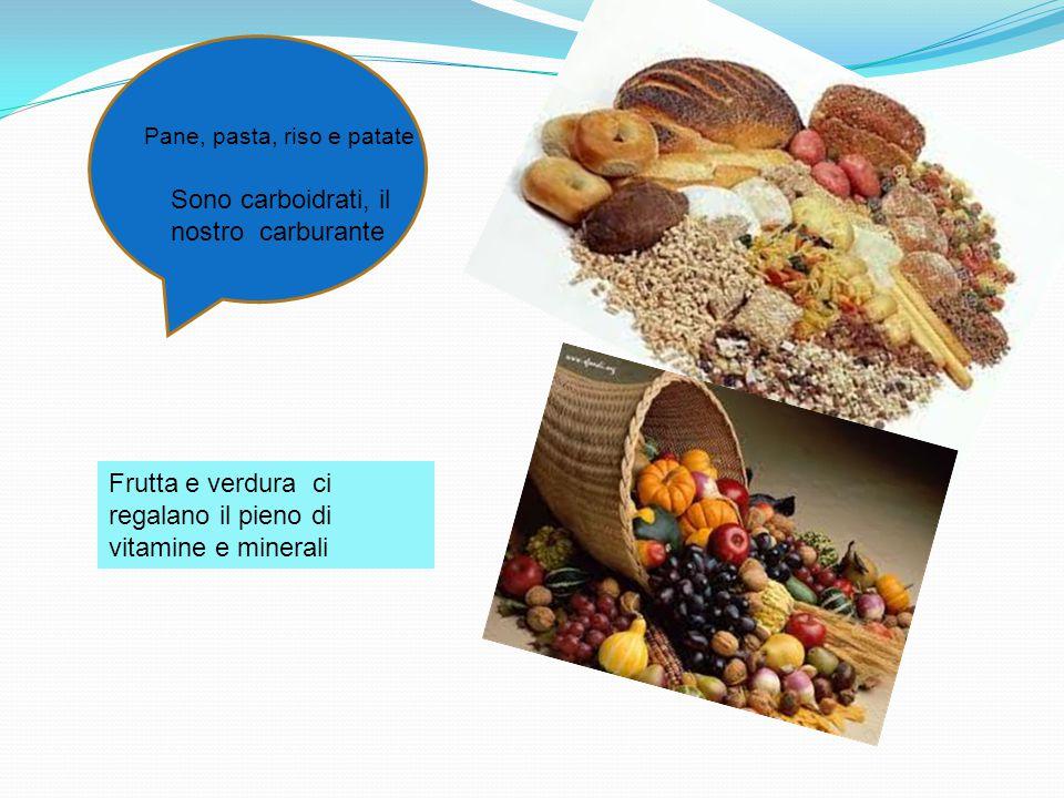 Pane, pasta, riso e patate Sono carboidrati, il nostro carburante Frutta e verdura ci regalano il pieno di vitamine e minerali