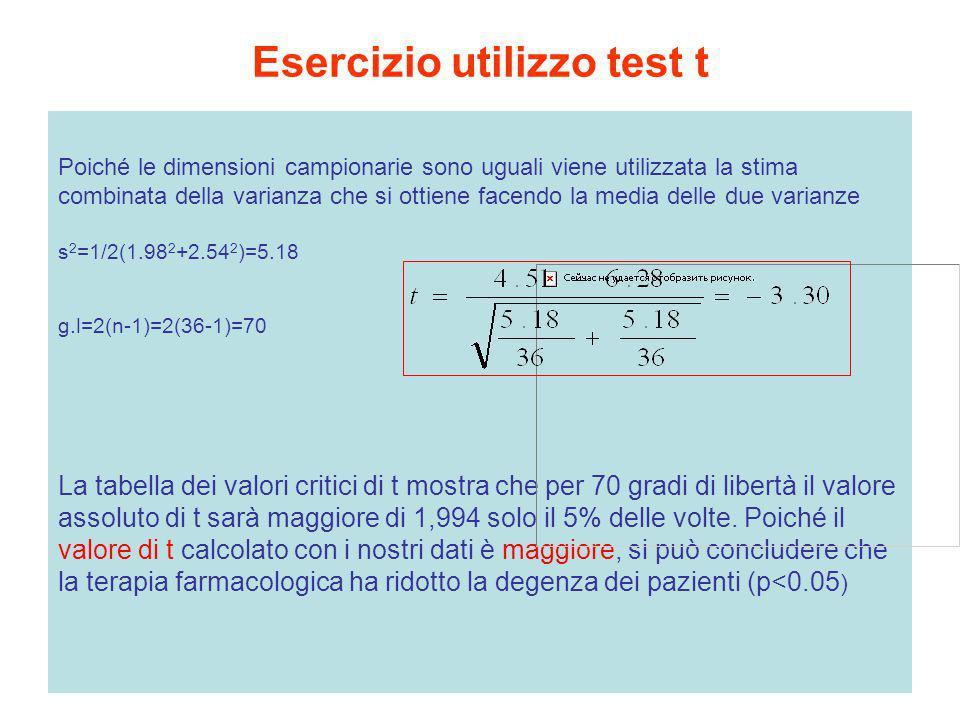 Esercizio utilizzo test t Poiché le dimensioni campionarie sono uguali viene utilizzata la stima combinata della varianza che si ottiene facendo la me