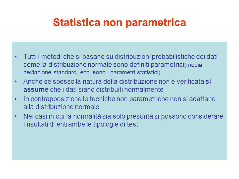 Statistica non parametrica Tutti i metodi che si basano su distribuzioni probabilistiche dei dati come la distribuzione normale sono definiti parametr