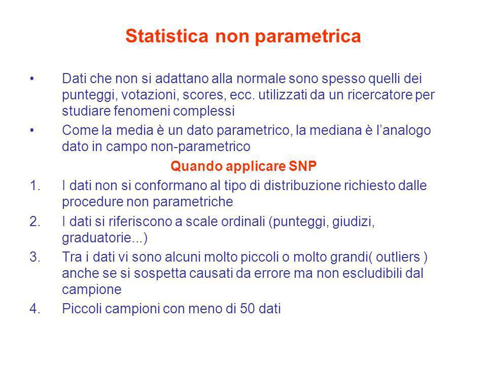 Statistica non parametrica Dati che non si adattano alla normale sono spesso quelli dei punteggi, votazioni, scores, ecc. utilizzati da un ricercatore