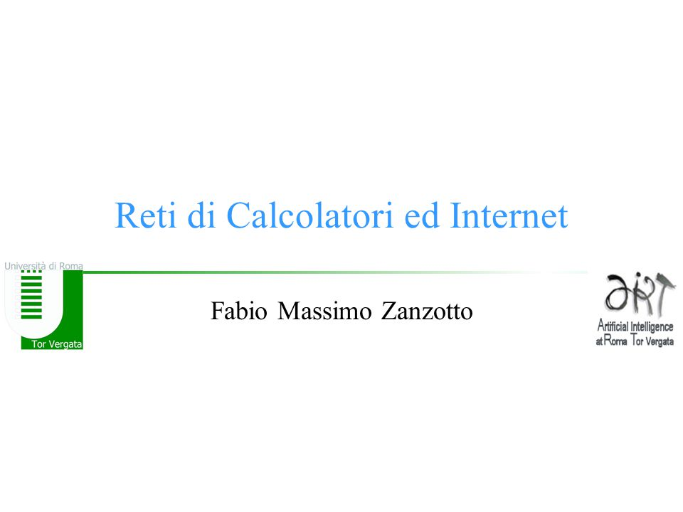 © F.M.Zanzotto Infrastrutture LAN (or Local Area Networks) WAN (Wide Area Network) Internet ( Reti di Reti ) –Infranet –Extranet