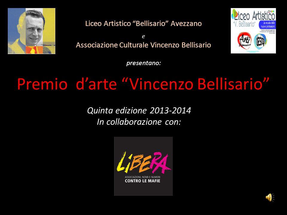 """Liceo Artistico """"Bellisario"""" Avezzano e Associazione Culturale Vincenzo Bellisario presentano: Premio d'arte """"Vincenzo Bellisario"""" Quinta edizione 201"""