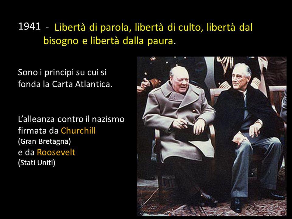 - Libertà di parola, libertà di culto, libertà dal bisogno e libertà dalla paura. Sono i principi su cui si fonda la Carta Atlantica. L'alleanza contr