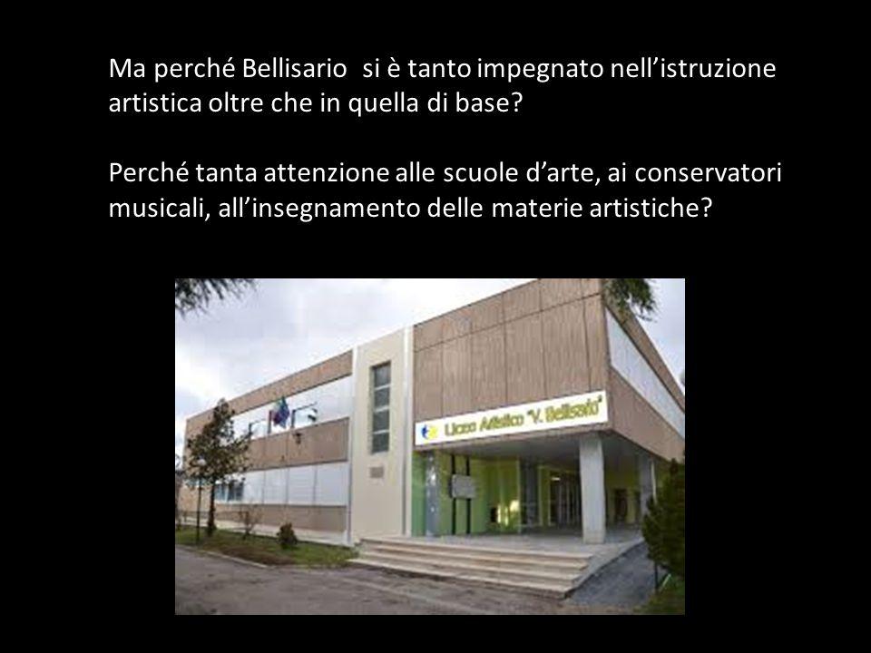 Ma perché Bellisario si è tanto impegnato nell'istruzione artistica oltre che in quella di base? Perché tanta attenzione alle scuole d'arte, ai conser