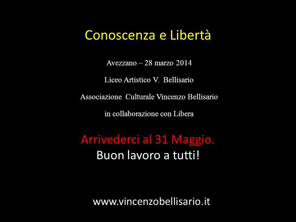 Conoscenza e Libertà Avezzano – 28 marzo 2014 Liceo Artistico V. Bellisario Associazione Culturale Vincenzo Bellisario in collaborazione con Libera ww