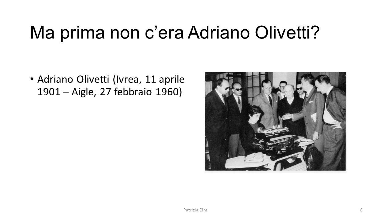 Ma prima non c'era Adriano Olivetti? Adriano Olivetti (Ivrea, 11 aprile 1901 – Aigle, 27 febbraio 1960) Patrizia Cinti6
