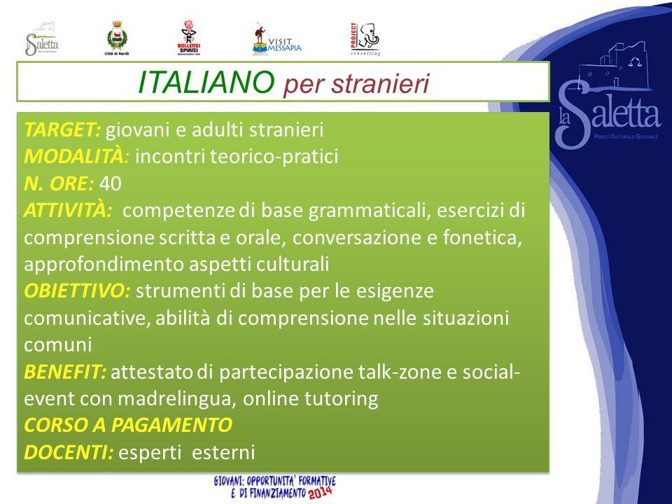 ITALIANO per stranieri TARGET: giovani e adulti stranieri MODALITÀ: incontri teorico-pratici N.