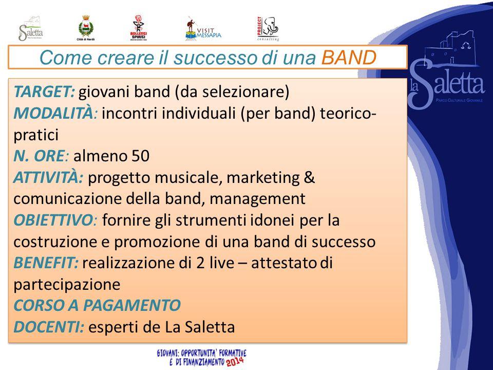 Come creare il successo di una BAND TARGET: giovani band (da selezionare) MODALITÀ: incontri individuali (per band) teorico- pratici N.