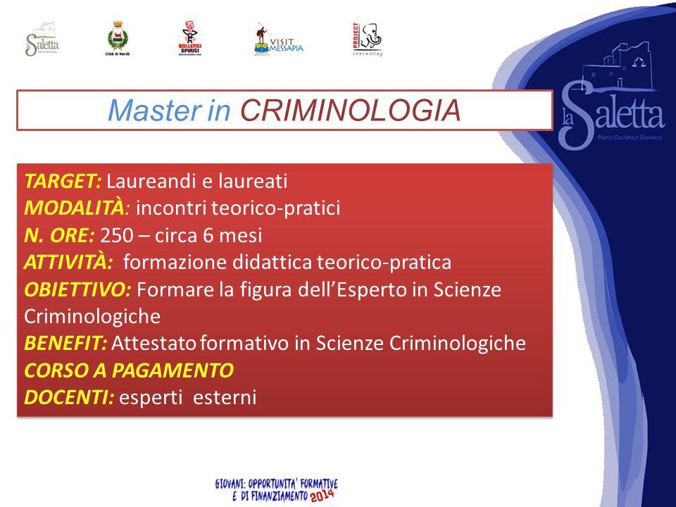 Master in CRIMINOLOGIA TARGET: Laureandi e laureati MODALITÀ: incontri teorico-pratici N.