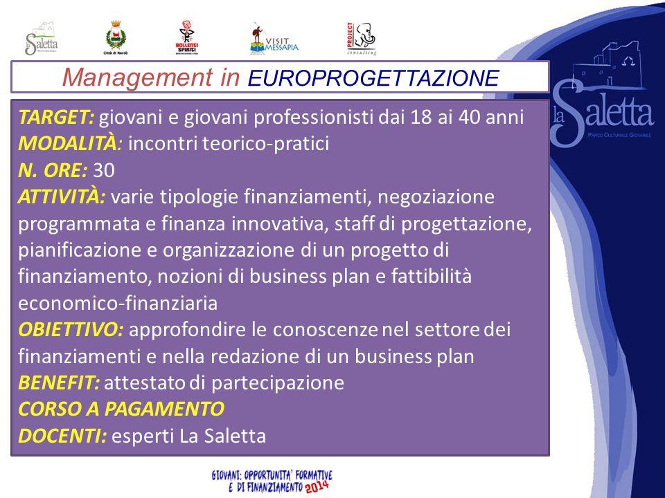 Management in EUROPROGETTAZIONE TARGET: giovani e giovani professionisti dai 18 ai 40 anni MODALITÀ: incontri teorico-pratici N.