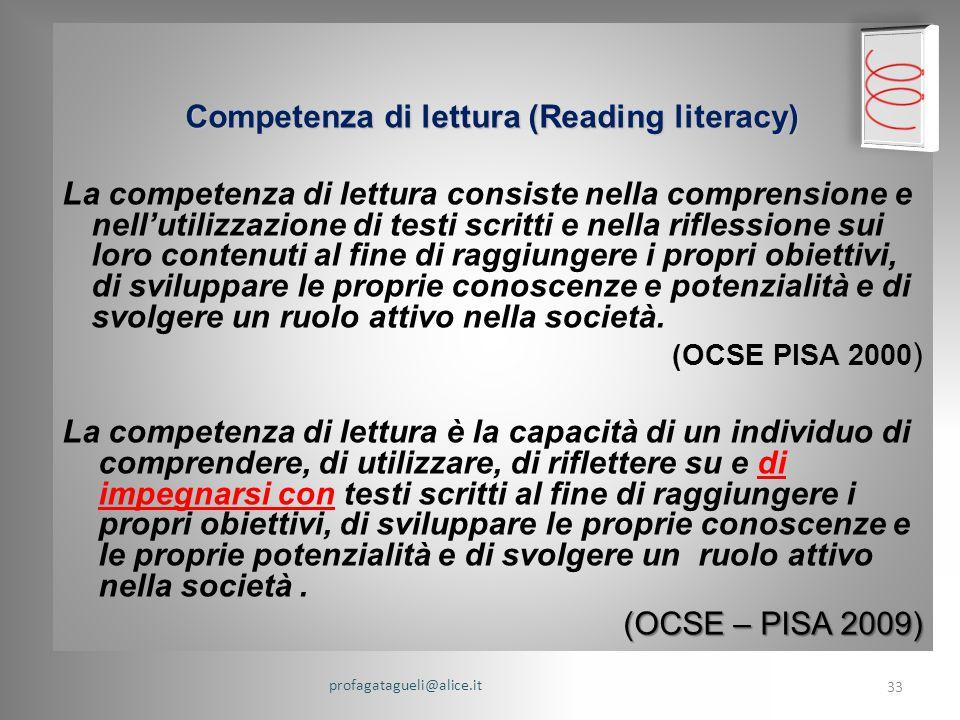 Competenza di lettura (Reading literacy) La competenza di lettura consiste nella comprensione e nell'utilizzazione di testi scritti e nella riflessione sui loro contenuti al fine di raggiungere i propri obiettivi, di sviluppare le proprie conoscenze e potenzialità e di svolgere un ruolo attivo nella società.