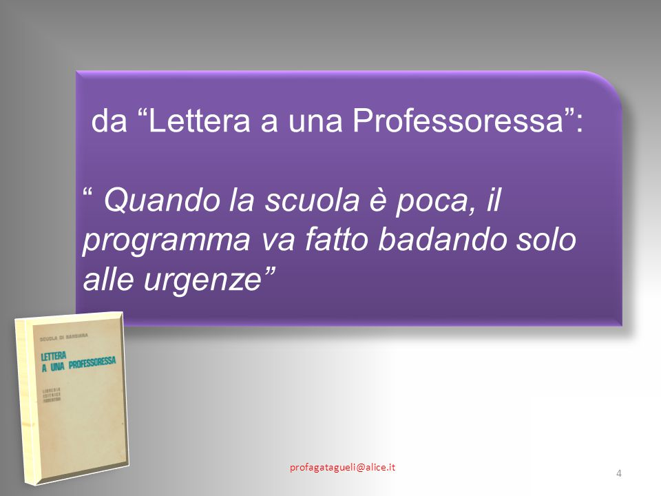 profagatagueli@alice.it 4 da Lettera a una Professoressa : Quando la scuola è poca, il programma va fatto badando solo alle urgenze da Lettera a una Professoressa : Quando la scuola è poca, il programma va fatto badando solo alle urgenze