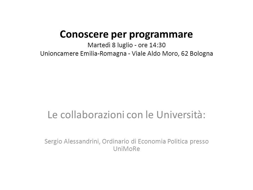 Conoscere per programmare Martedì 8 luglio - ore 14:30 Unioncamere Emilia-Romagna - Viale Aldo Moro, 62 Bologna Le collaborazioni con le Università: S