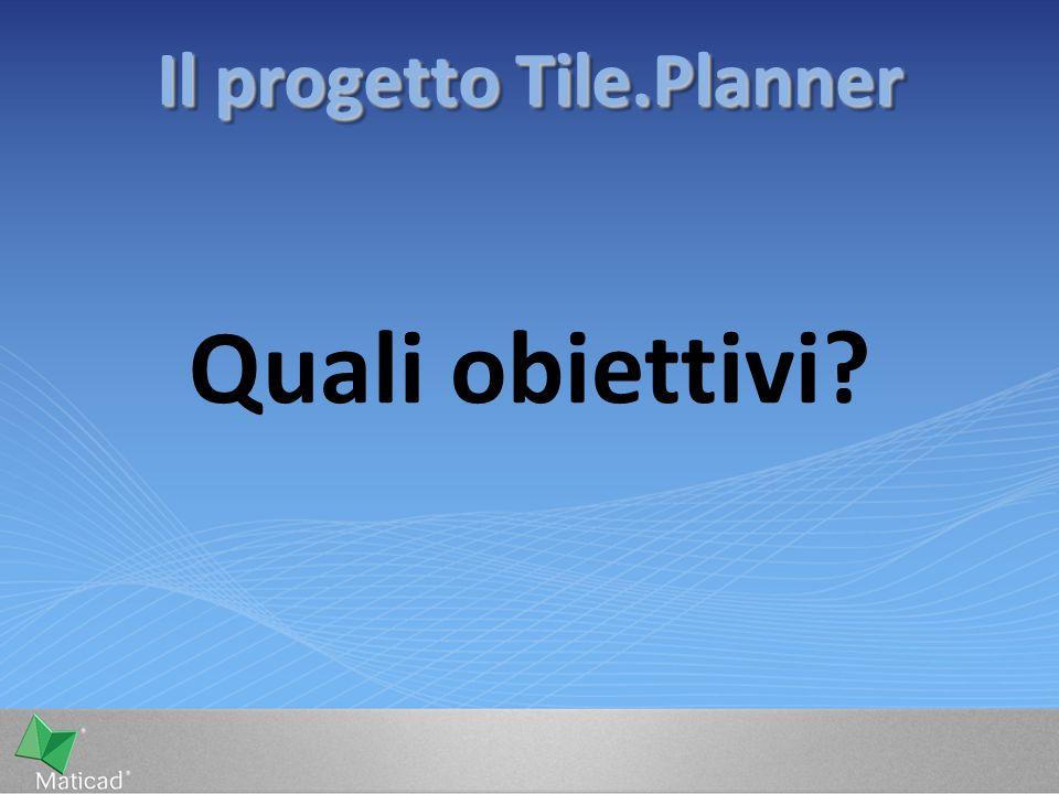Il progetto Tile.Planner Quali obiettivi?