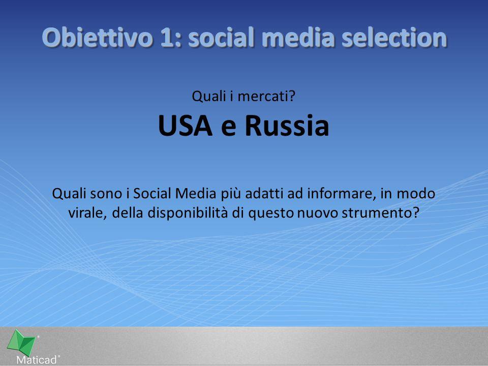 Obiettivo 1: social media selection Quali i mercati? USA e Russia Quali sono i Social Media più adatti ad informare, in modo virale, della disponibili