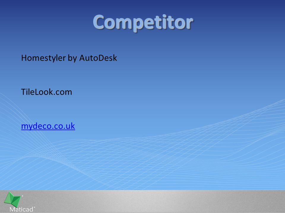 CompetitorCompetitor Homestyler by AutoDesk TileLook.com mydeco.co.uk