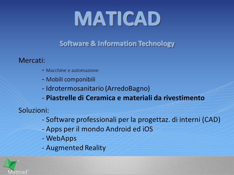 MATICADMATICAD Software & Information Technology Mercati: - Macchine e automazione - Mobili componibili - Idrotermosanitario (ArredoBagno) - Piastrell