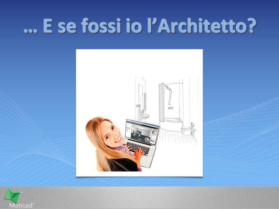 … E se fossi io l'Architetto?