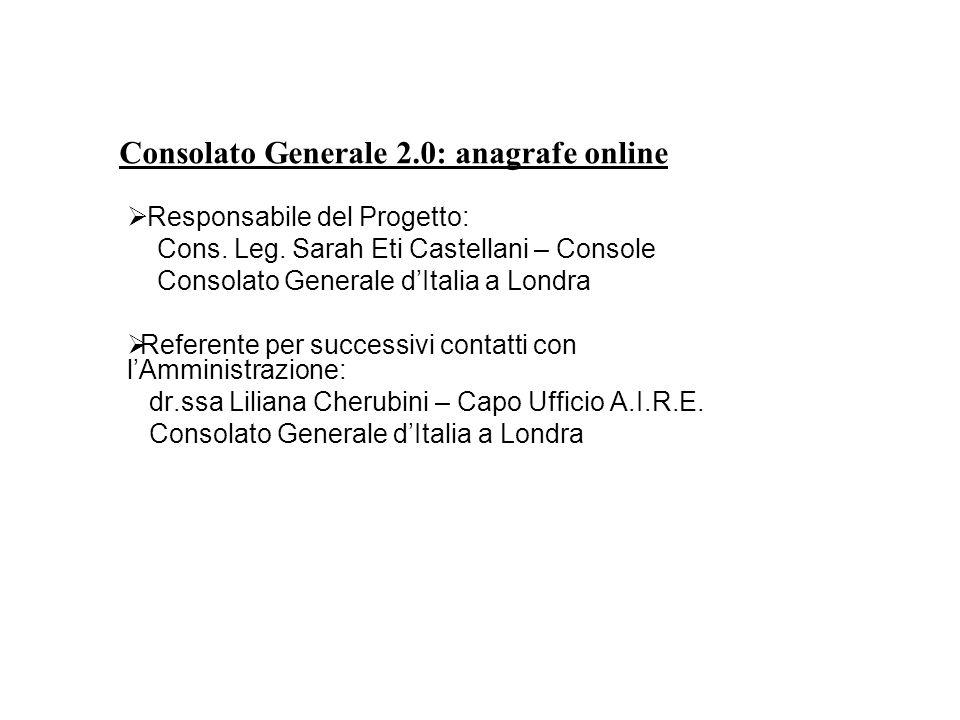 Consolato Generale 2.0: anagrafe online  Responsabile del Progetto: Cons. Leg. Sarah Eti Castellani – Console Consolato Generale d'Italia a Londra 