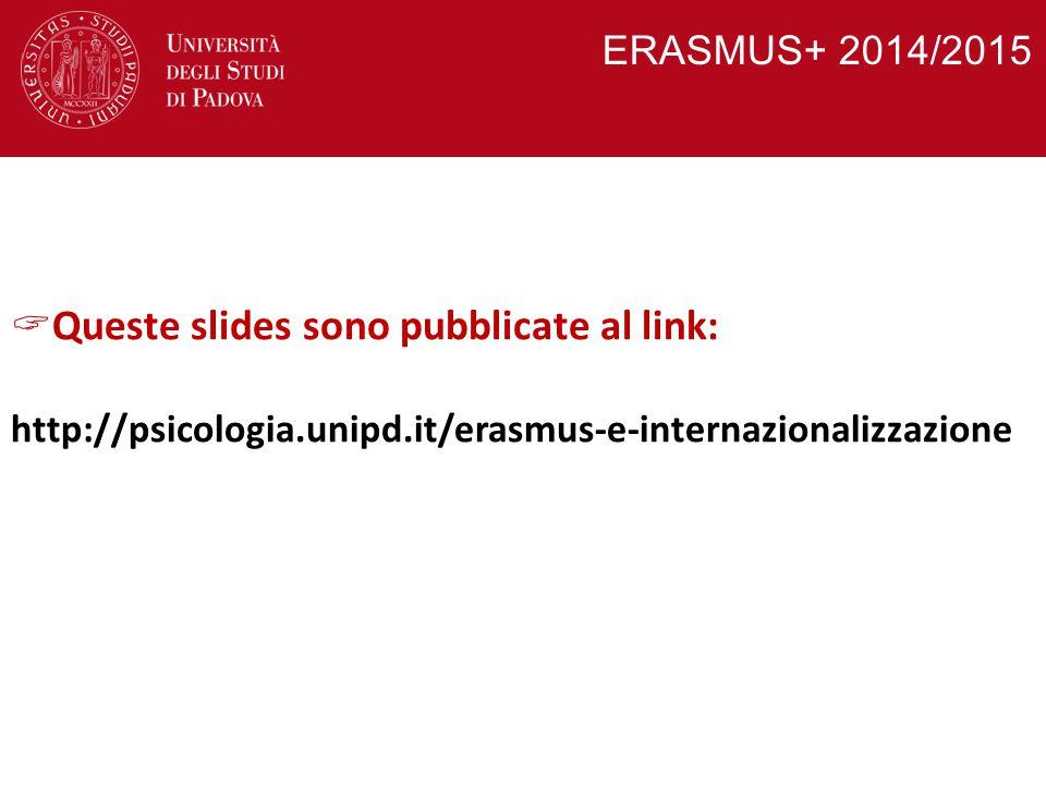 ERASMUS+ 2014/2015  Queste slides sono pubblicate al link: http://psicologia.unipd.it/erasmus-e-internazionalizzazione