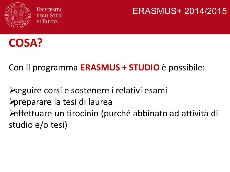 ERASMUS+ 2014/2015 COSA? Con il programma ERASMUS + STUDIO è possibile:  seguire corsi e sostenere i relativi esami  preparare la tesi di laurea  e