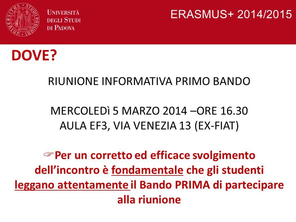 ERASMUS+ 2014/2015 DOVE? RIUNIONE INFORMATIVA PRIMO BANDO MERCOLEDì 5 MARZO 2014 –ORE 16.30 AULA EF3, VIA VENEZIA 13 (EX-FIAT)  Per un corretto ed ef