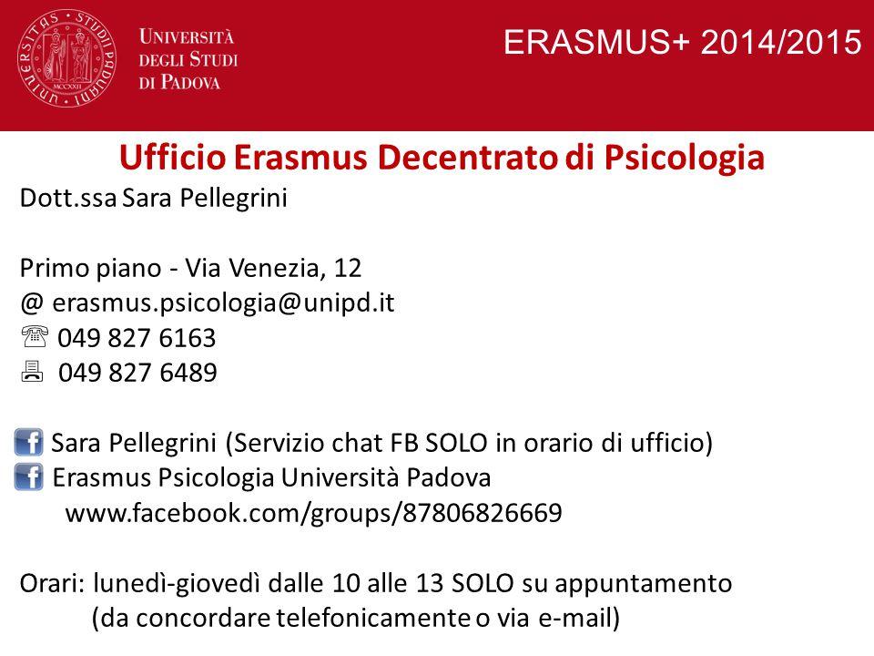 ERASMUS+ 2014/2015 Ufficio Erasmus Decentrato di Psicologia Dott.ssa Sara Pellegrini Primo piano - Via Venezia, 12 @ erasmus.psicologia@unipd.it  049