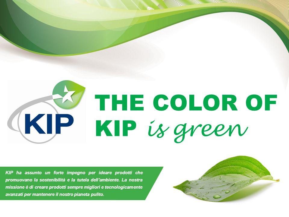 THE COLOR OF KIP is green RESPONSABILITÀ AMBIENTALE KIP ha assunto un forte impegno per ideare prodotti che promuovano la sostenibilità e la tutela dell ambiente.