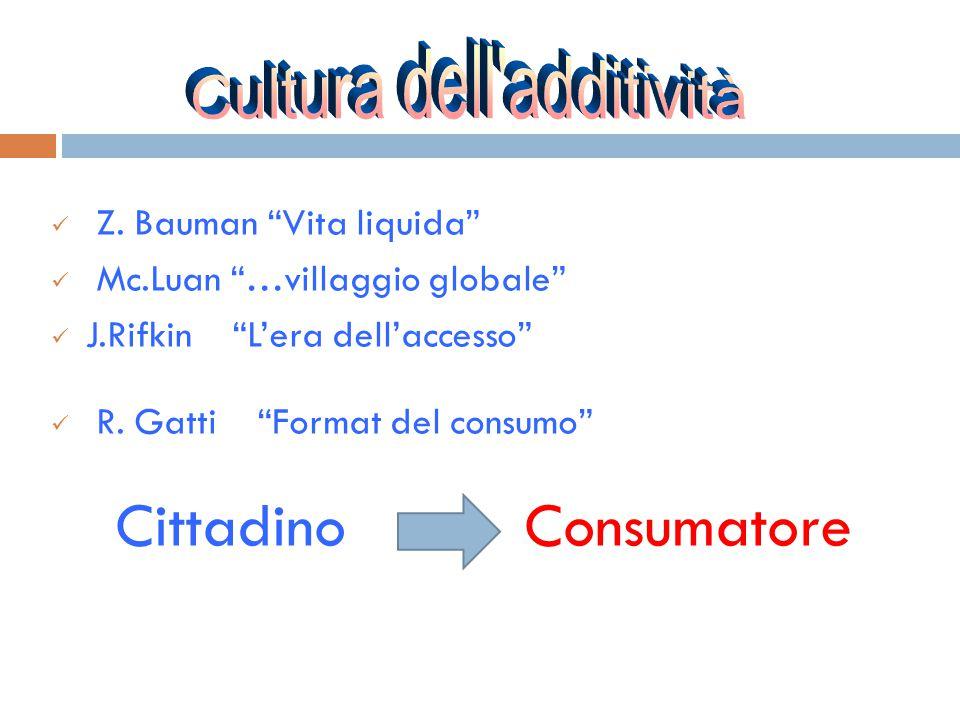 """Z. Bauman """"Vita liquida"""" Mc.Luan """"…villaggio globale"""" J.Rifkin """"L'era dell'accesso"""" R. Gatti """"Format del consumo"""" Cittadino Consumatore"""