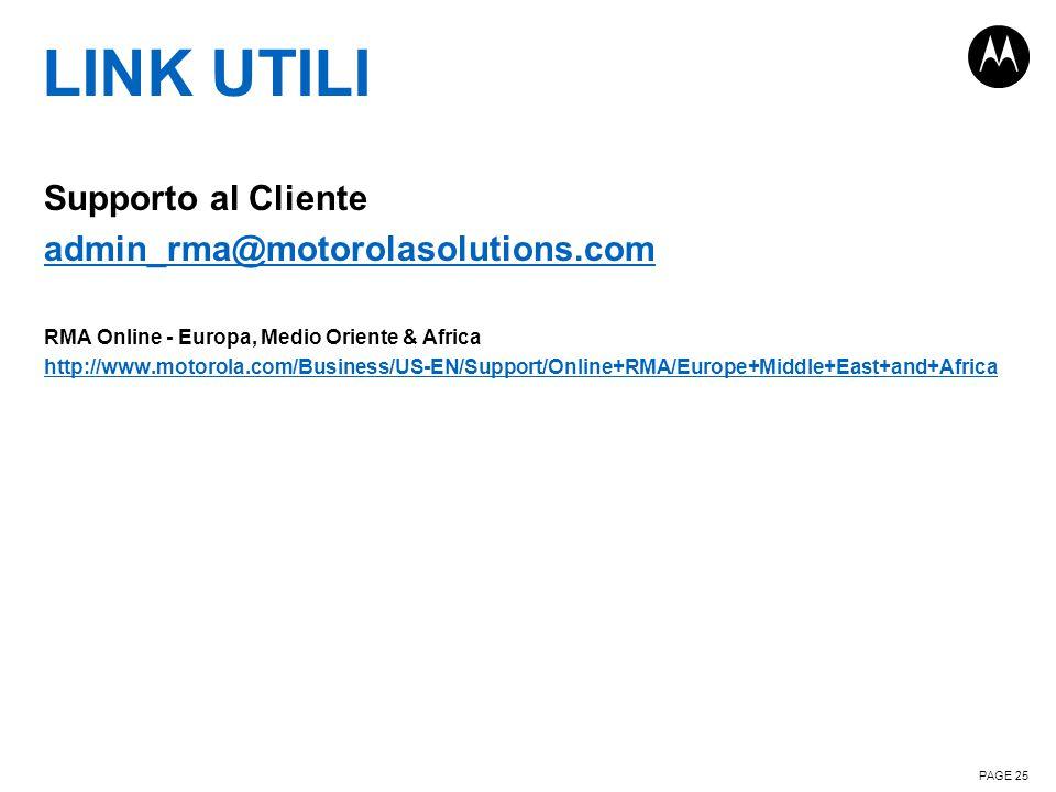 LINK UTILI Supporto al Cliente admin_rma@motorolasolutions.com RMA Online - Europa, Medio Oriente & Africa http://www.motorola.com/Business/US-EN/Supp