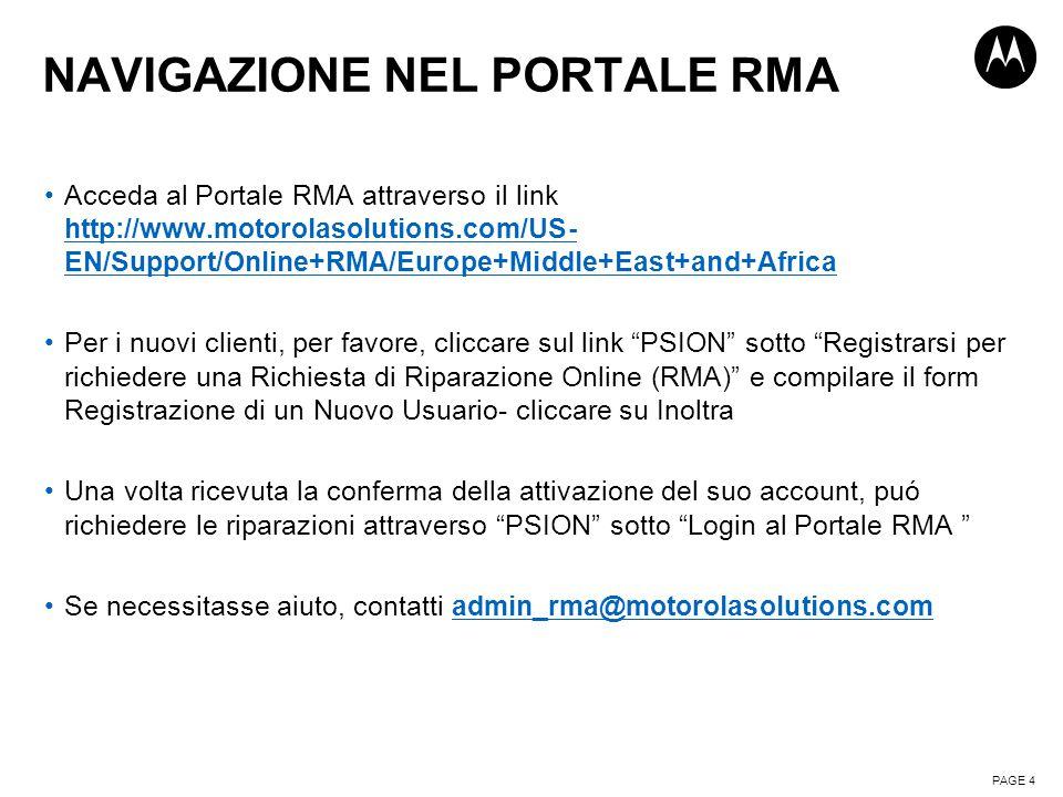 NAVIGAZIONE NEL PORTALE RMA Acceda al Portale RMA attraverso il link http://www.motorolasolutions.com/US- EN/Support/Online+RMA/Europe+Middle+East+and