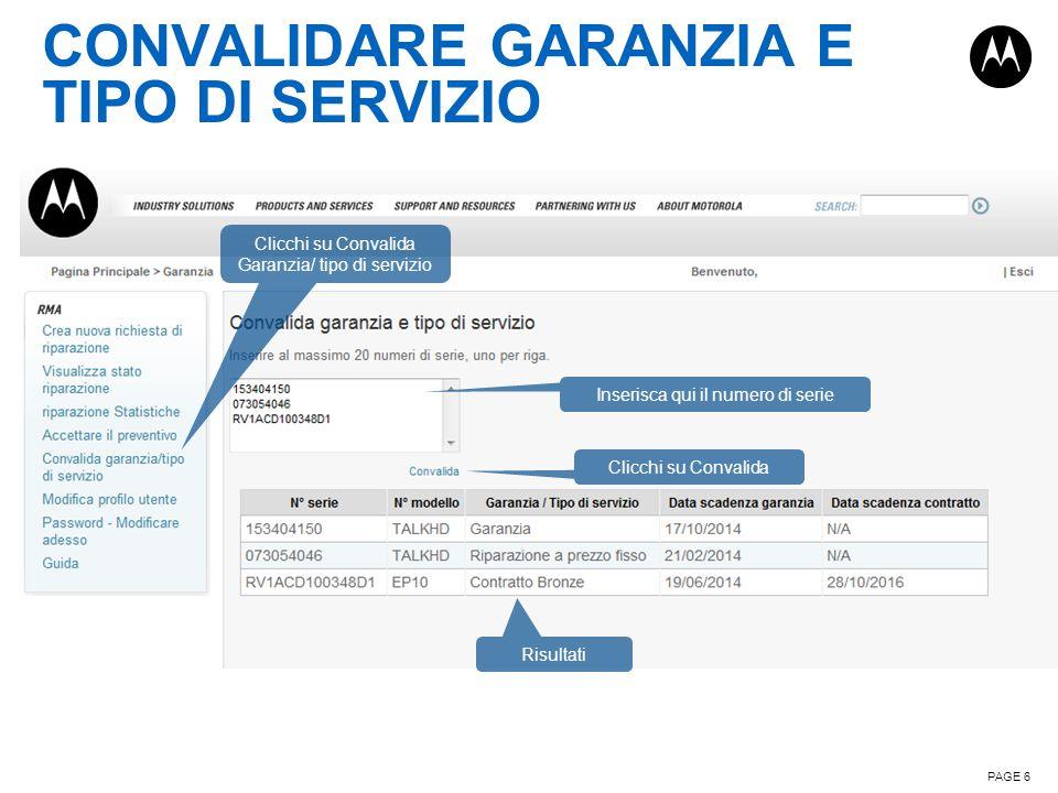 CONVALIDARE GARANZIA E TIPO DI SERVIZIO PAGE 6 Clicchi su Convalida Garanzia/ tipo di servizio Inserisca qui il numero di serie Clicchi su Convalida R